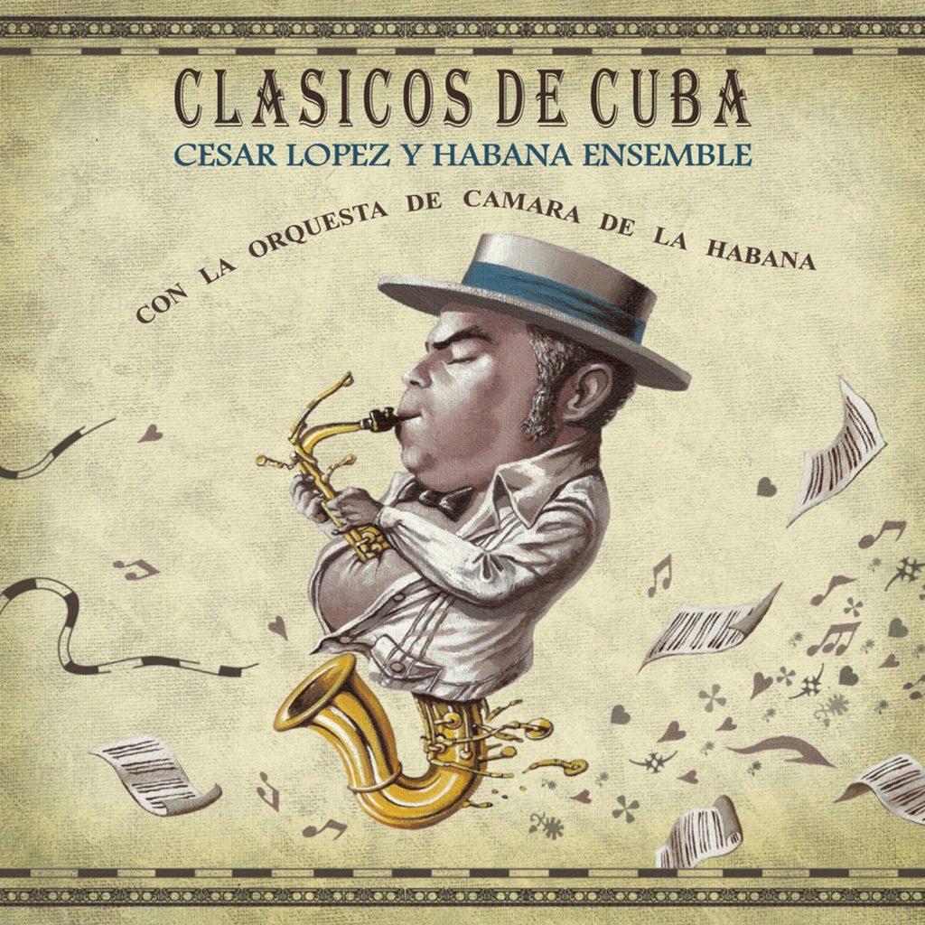 CLASICOS DE CUBA - CÉSAR LÓPEZ Y HABANA ENSEMBLE feat. LA ORQUESTA DE CÁMARA DE LA HABANA